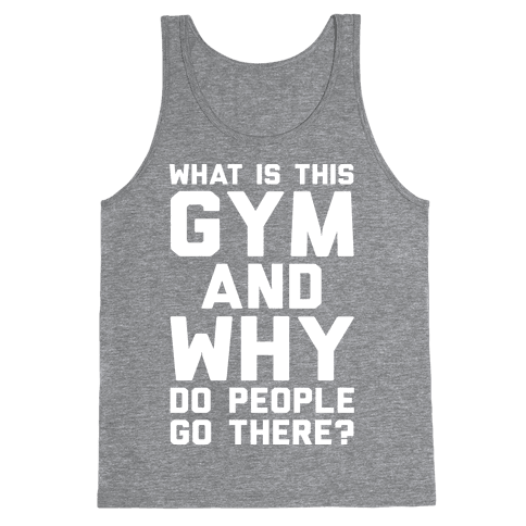 What Is This Gym And Why Do People Go There Tank Top