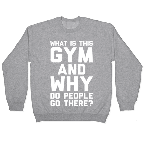 What Is This Gym And Why Do People Go There Pullover