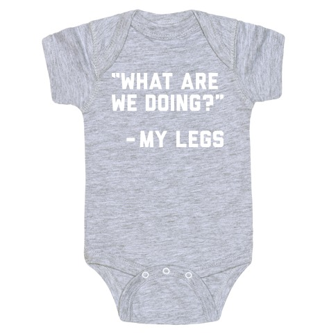 What Are We Doing? - My Legs Baby Onesy