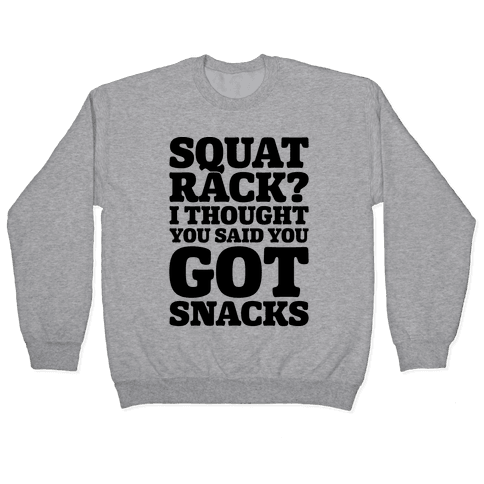 Squat Rack I Thought You Said You Got Snacks Pullover