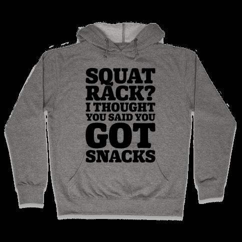 Squat Rack I Thought You Said You Got Snacks Hooded Sweatshirt