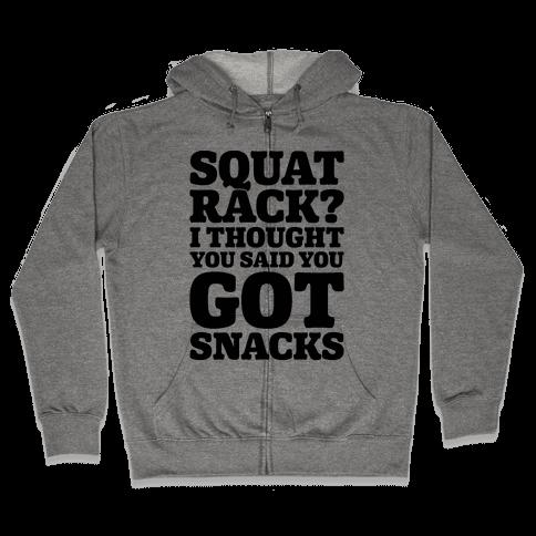 Squat Rack I Thought You Said You Got Snacks Zip Hoodie