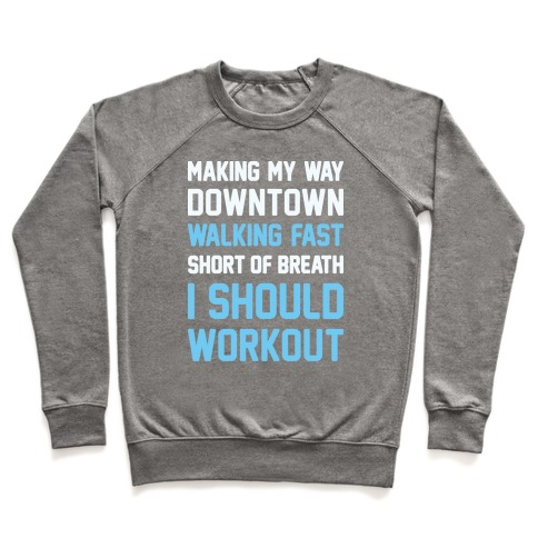 Making My Way Downtown I Should Workout Pullover