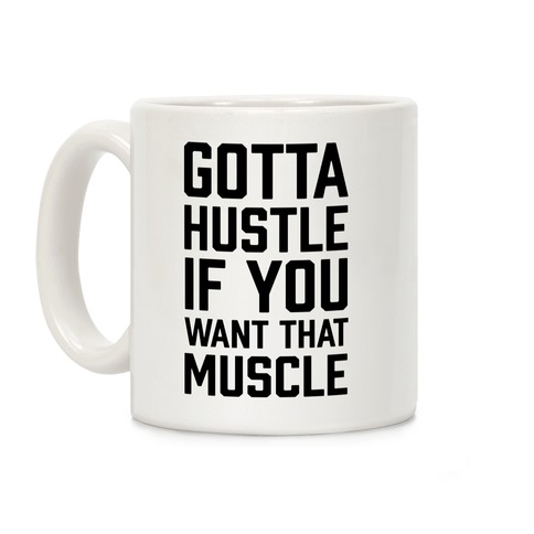 Gotta Hustle If You Want That Muscle Black Coffee Mug