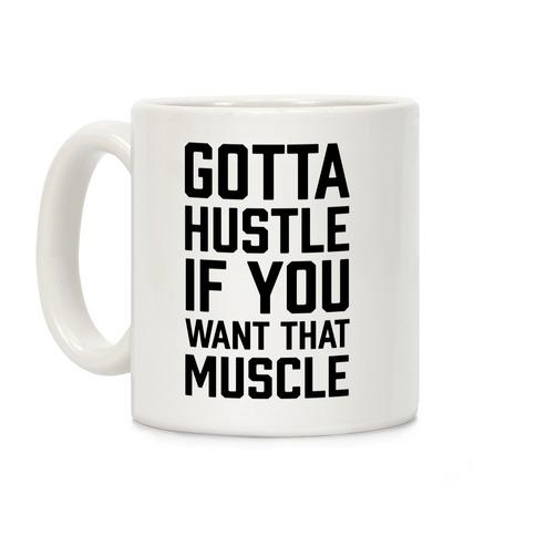 Gotta Hustle If You Want That Muscle Black Coffee Mug