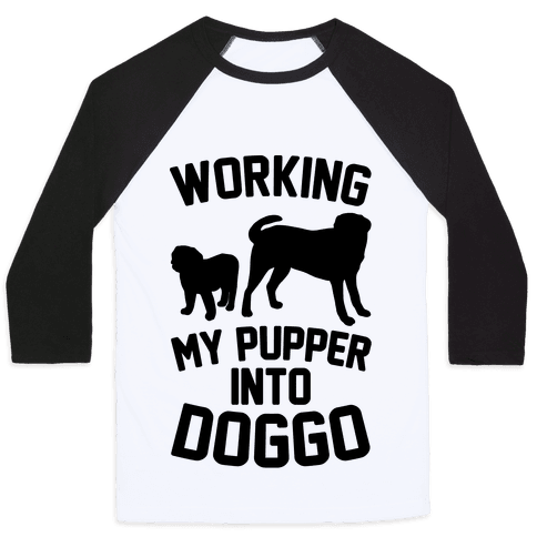 Working My Pupper Into Doggo Baseball Tee