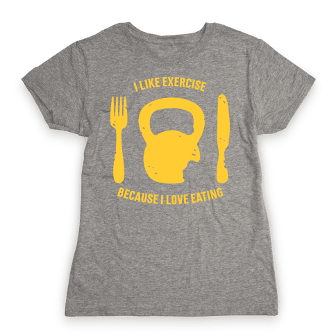 I Like Exercising Because I Love Eating Womens T-Shirt