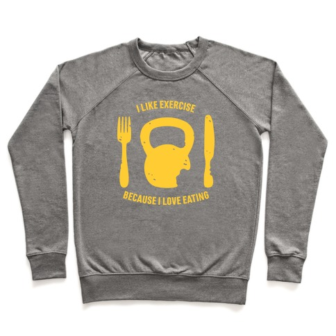 I Like Exercising Because I Love Eating Pullover