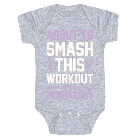 About To Smash This Workout And By Workout I Mean Patriarchy Baby Onesy