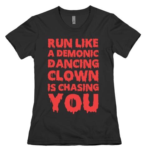 Run Like A Demonic Dancing Clown Is Chasing You Womens T-Shirt