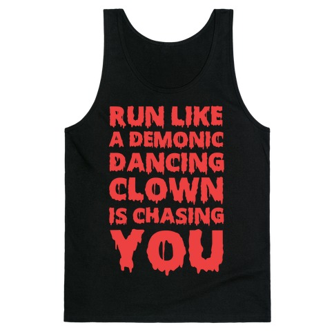 Run Like A Demonic Dancing Clown Is Chasing You Tank Top
