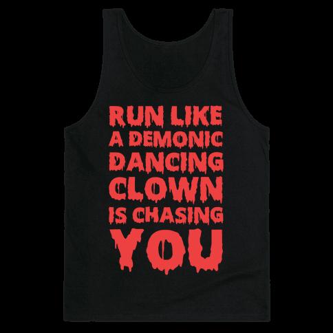 Run Like A Demonic Dancing Clown Is Chasing You Tank Top