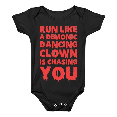 Run Like A Demonic Dancing Clown Is Chasing You Baby Onesy