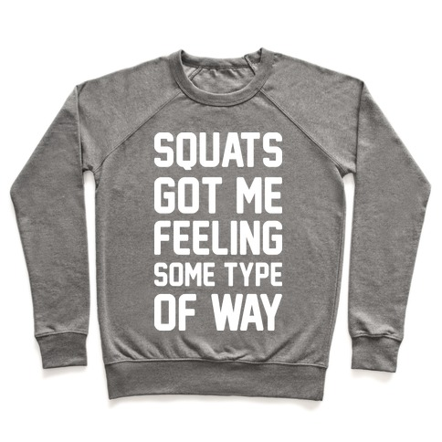 Squats Got Me Feeling Some Type Of Way (White) Pullover