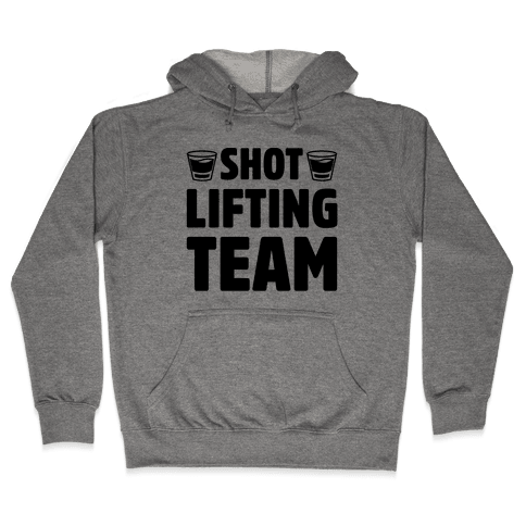 Shot Lifting Team  Hooded Sweatshirt