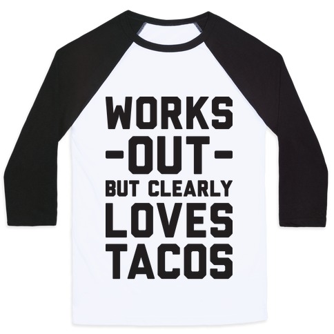 Works Out But Clearly Loves Tacos Baseball Tee