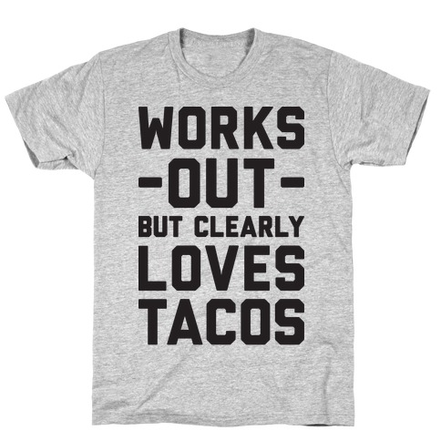 Works Out But Clearly Loves Tacos T-Shirt