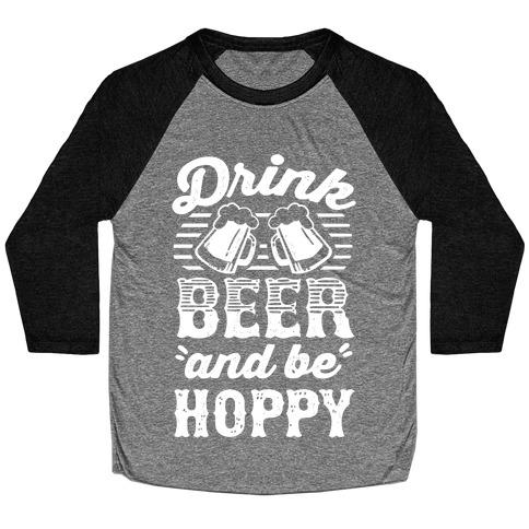 Drink Beer And Be Hoppy Baseball Tee