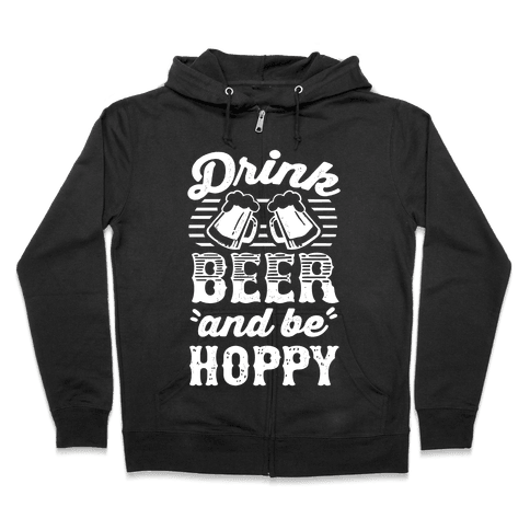Drink Beer And Be Hoppy Zip Hoodie