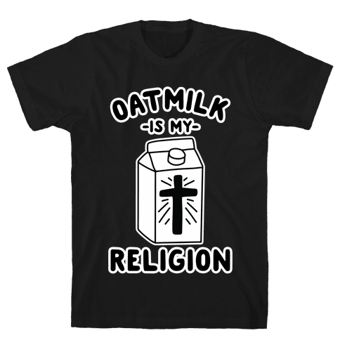 Oatmilk Is My Religion Mens/Unisex T-Shirt
