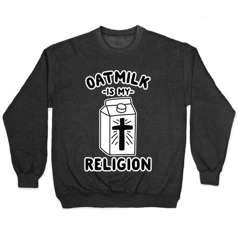 Oatmilk Is My Religion Pullover