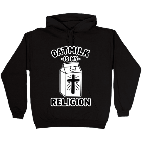 Oatmilk Is My Religion Hooded Sweatshirt