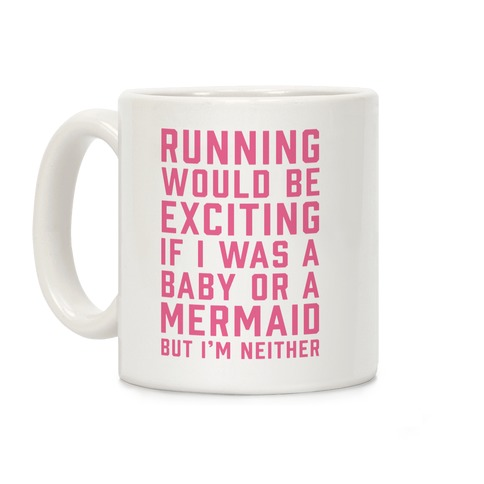 Running Would Be Exciting Coffee Mug