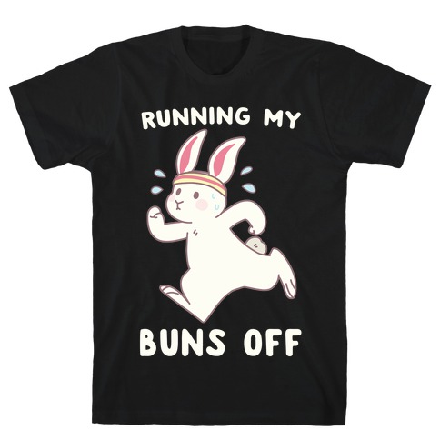 Running My Buns Off T-Shirt