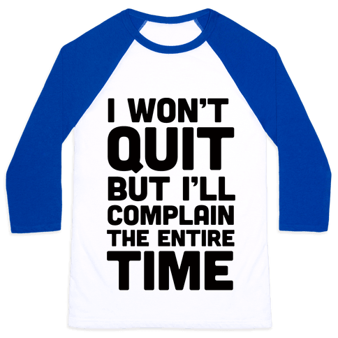 I Won't Quit But I'll Complain The Entire Time Baseball Tee