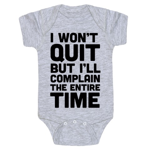 I Won't Quit But I'll Complain The Entire Time Baby Onesy