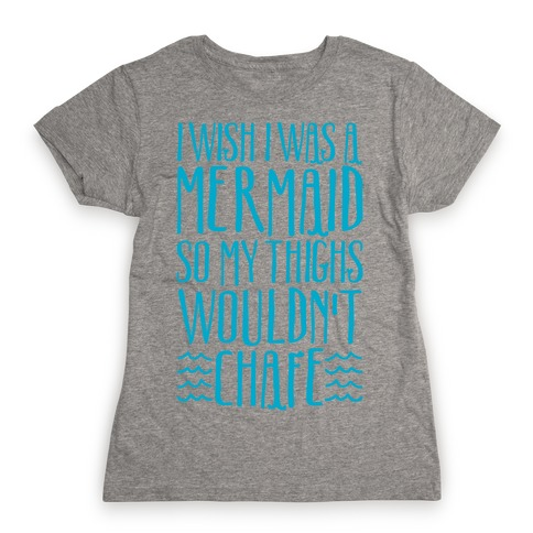 I Wish I Was A Mermaid So My Thighs Wouldn't Chafe White Print Womens T-Shirt