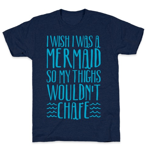 I Wish I Was A Mermaid So My Thighs Wouldn't Chafe White Print T-Shirt