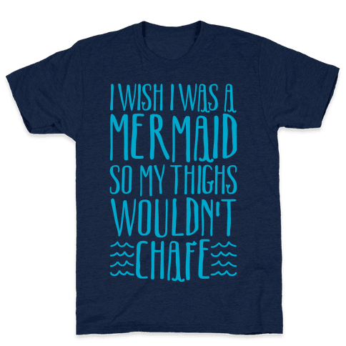 I Wish I Was A Mermaid So My Thighs Wouldn't Chafe White Print Mens T-Shirt
