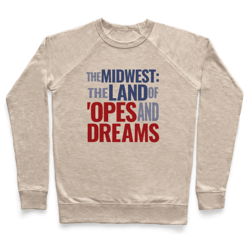 The Midwest: The Land Of 'Opes and Dreams Pullover