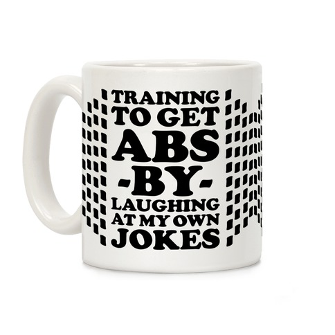 Training To Get Abs By Laughing At My Own Jokes Coffee Mug