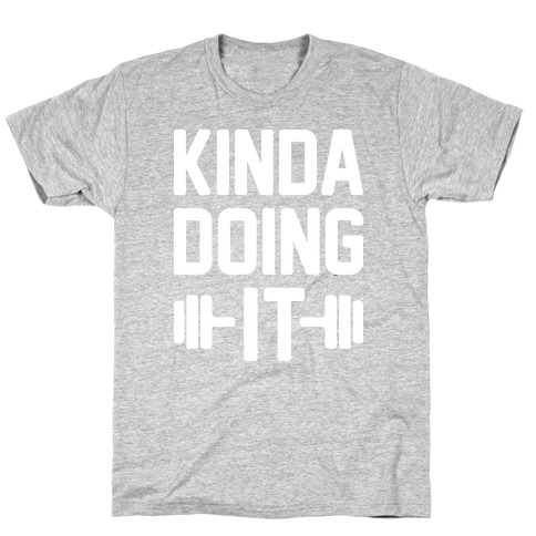 Kinda Doing It (White) T-Shirt