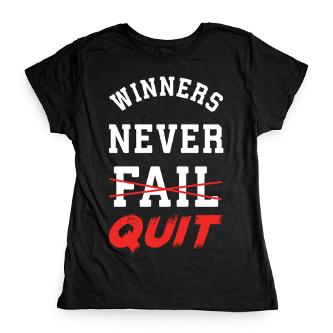 Winners Never Quit Womens T-Shirt