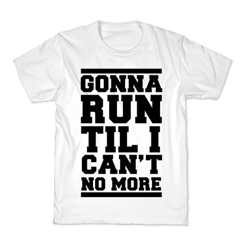 Gonna Run TIl I Can't No More Kids T-Shirt