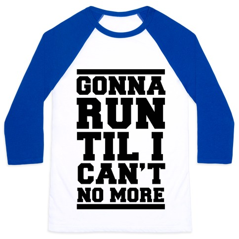 Gonna Run TIl I Can't No More Baseball Tee