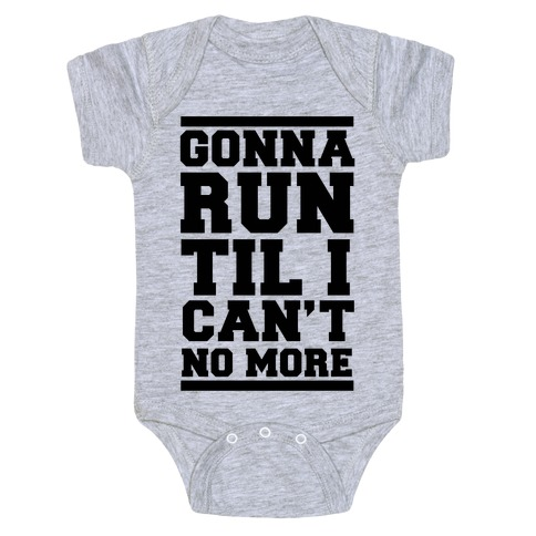Gonna Run TIl I Can't No More Baby Onesy