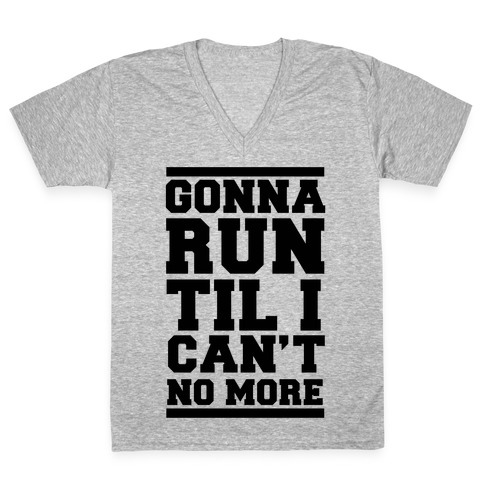 Gonna Run TIl I Can't No More V-Neck Tee Shirt
