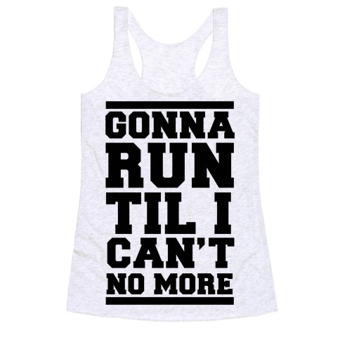 Gonna Run TIl I Can't No More Racerback Tank Top