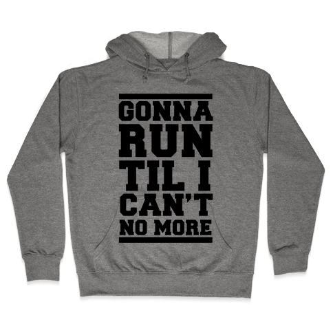 Gonna Run TIl I Can't No More Hooded Sweatshirt