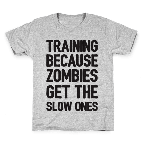 Training Because Zombies Get The Slow Ones Kids T-Shirt