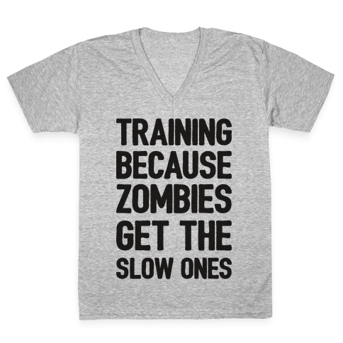 Training Because Zombies Get The Slow Ones V-Neck Tee Shirt
