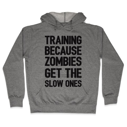 Training Because Zombies Get The Slow Ones Hooded Sweatshirt