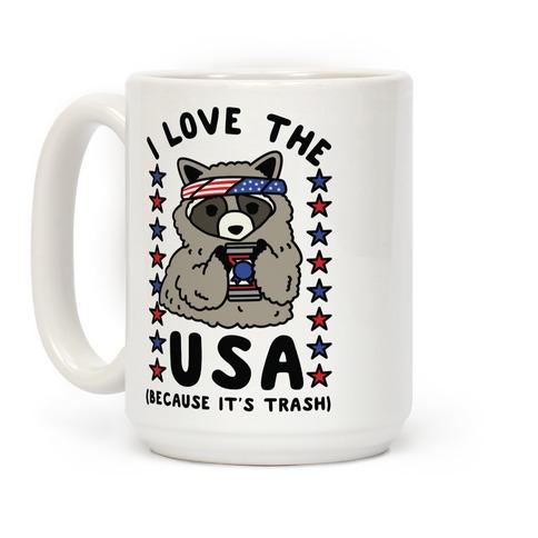 I Love USA Because It's Trash Racoon Coffee Mug