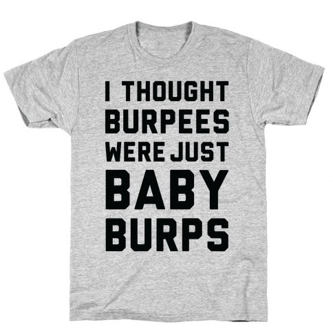 I Thought Burpees Were Just Baby Burps Mens T-Shirt