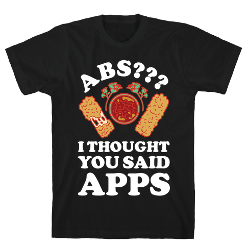 Abs I Thought You Said Apps Mens T-Shirt