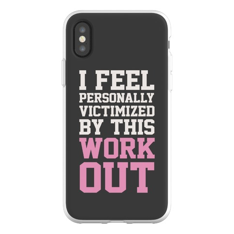 I Feel Personally Victimized By This Workout Phone Flexi-Case